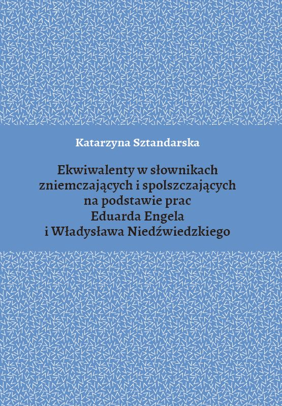Prezentujemy publikację dr Katarzyny Sztandarskiej pt. Ekwiwalenty w słownikach zniemczających i spolszczających na podstawie prac Eduarda Engela i Władysława Niedźwiedzkiego, która ukazała się w Wydawnictwie Naukowym Uniwersytetu Szczecińskiego